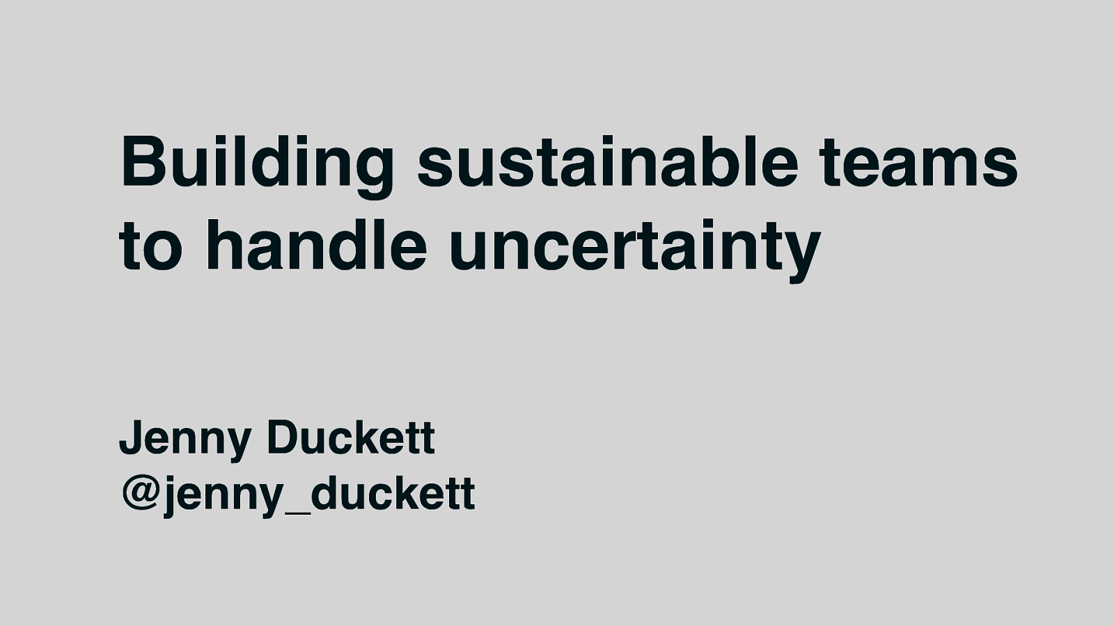 Building sustainable teams to handle uncertainty by Jenny Duckett