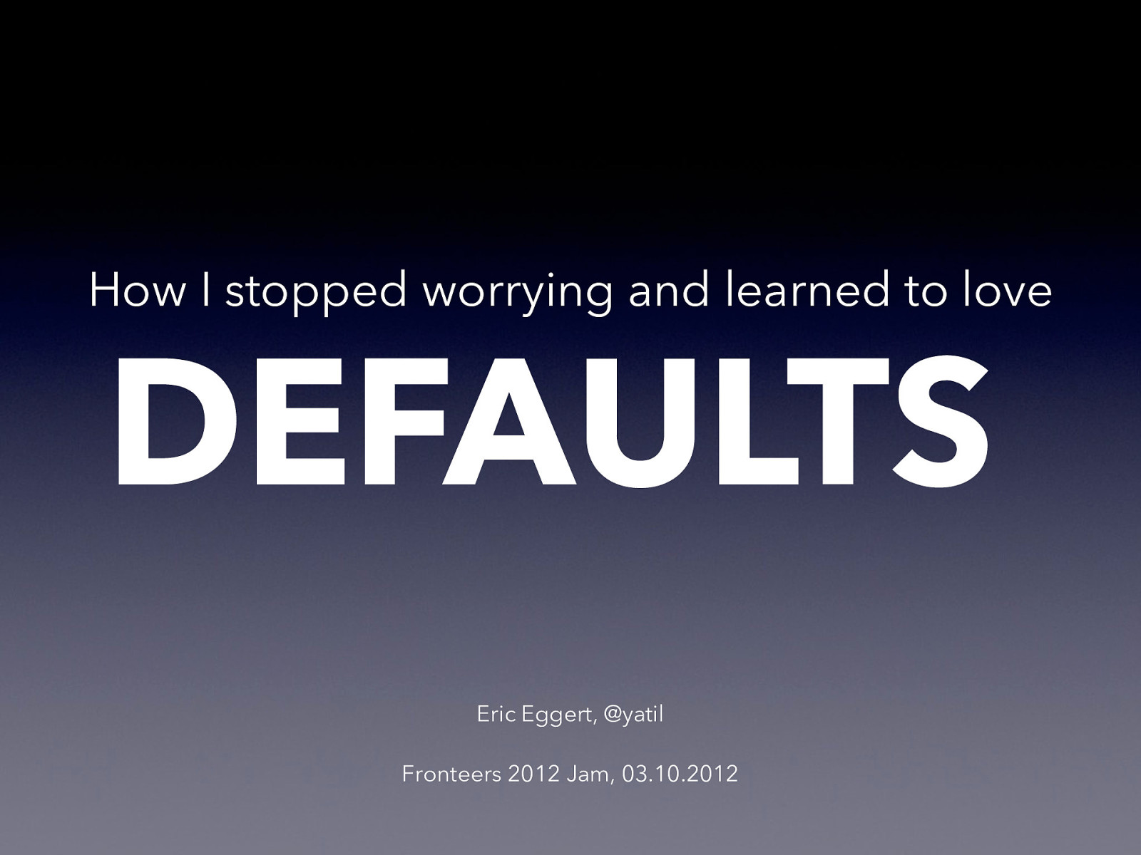 How I stopped worrying and learned to love defaults