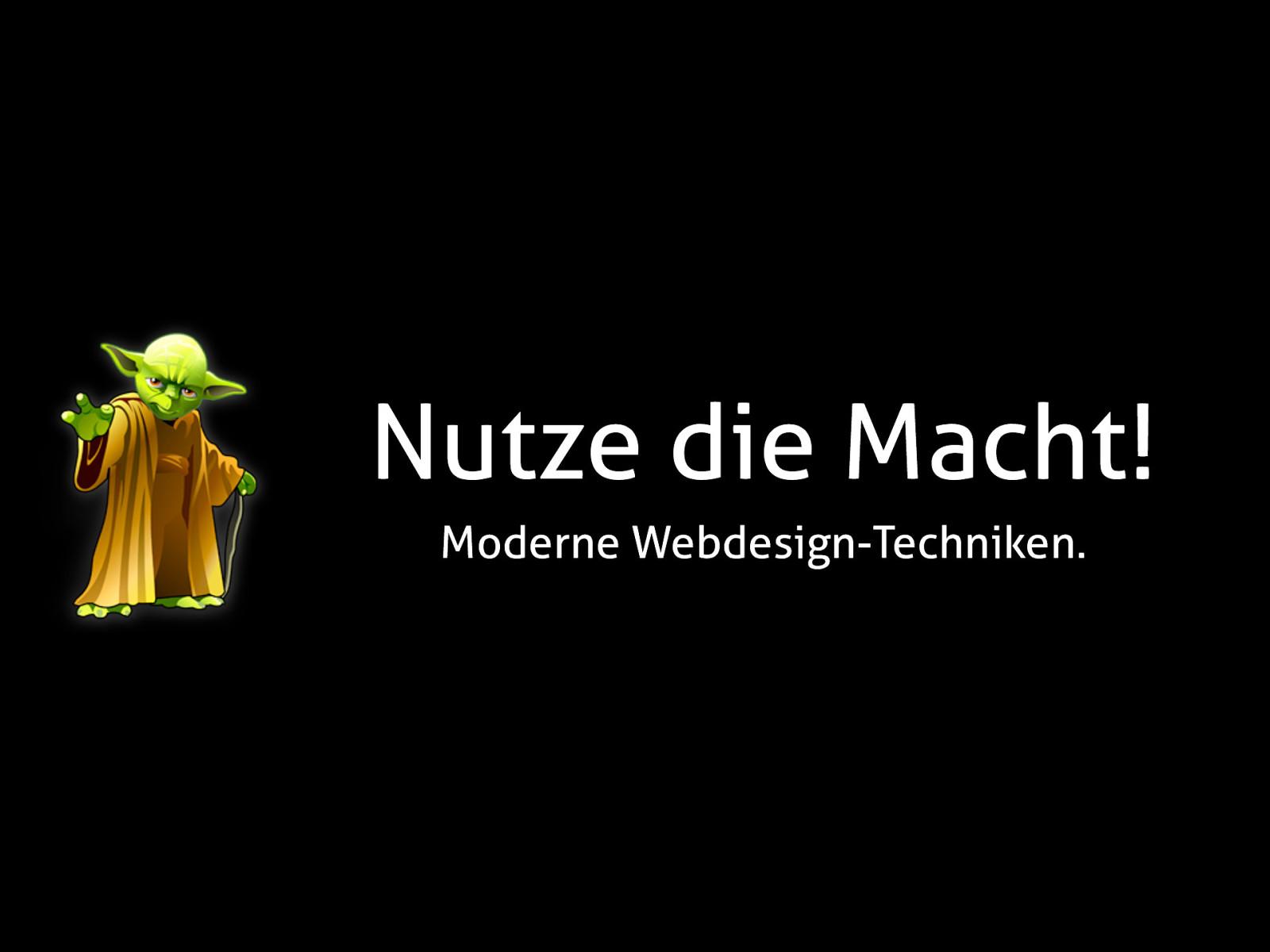 Nutze die Macht! – Moderne Webdesign-Techniken.