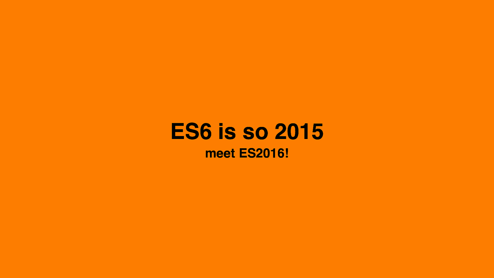 ECMAScript 6 is so 2015! Meet ES2016