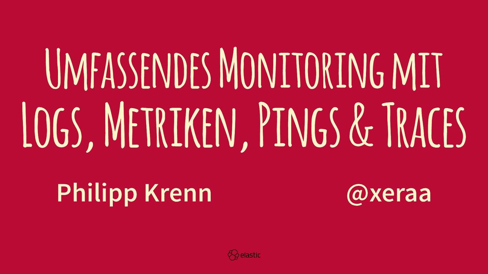 Umfassendes Monitoring mit Logs, Metriken, Pings & Traces