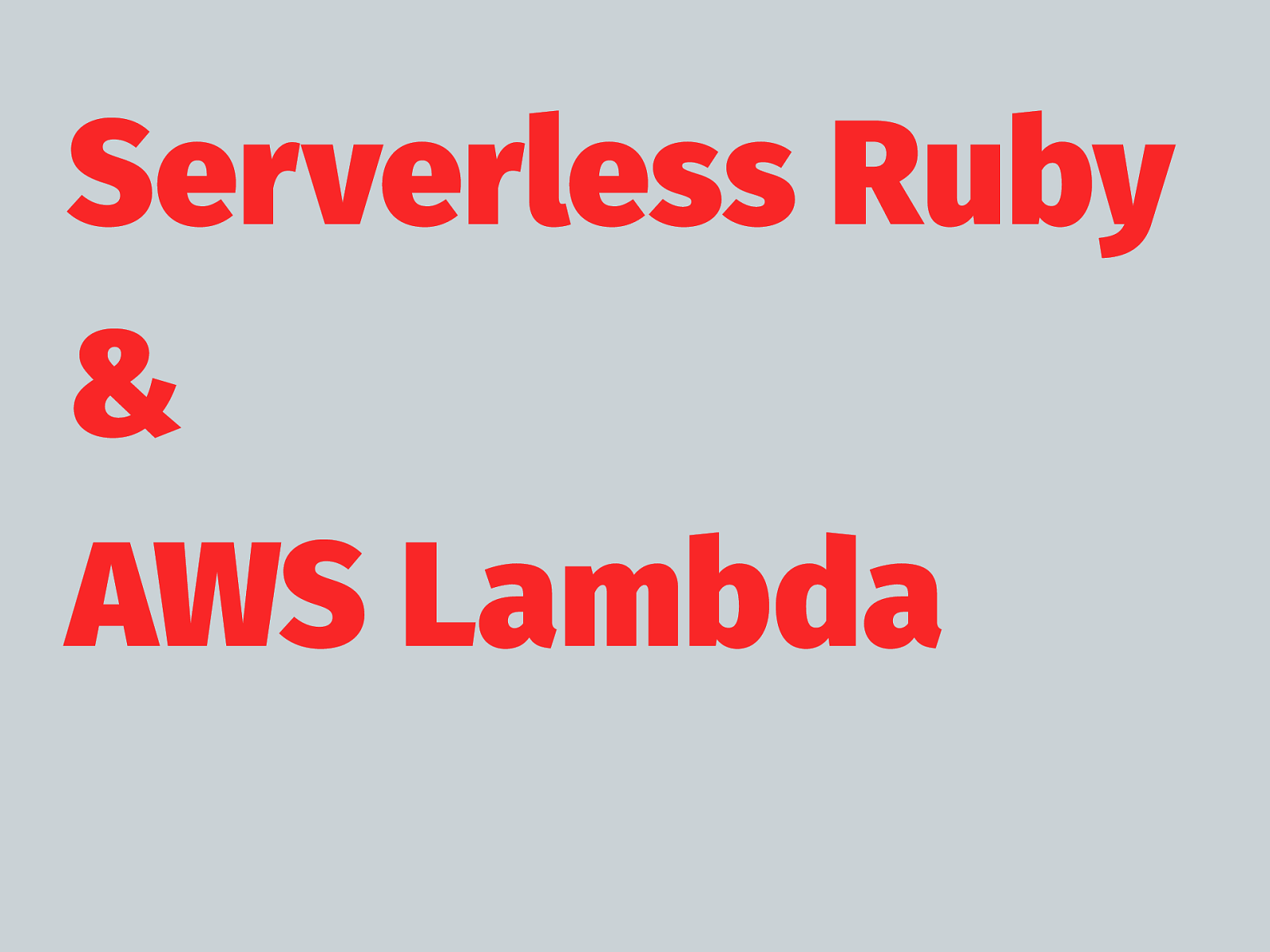 Serverless Ruby and AWS Lambda