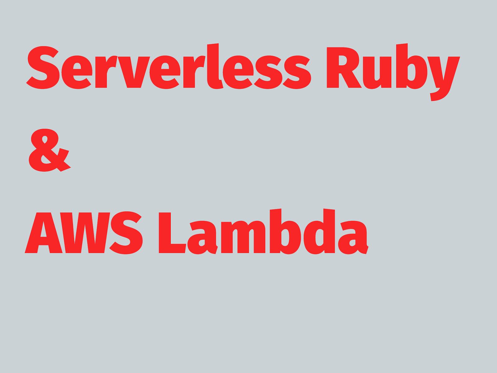 Serverless Ruby and AWS Lambda