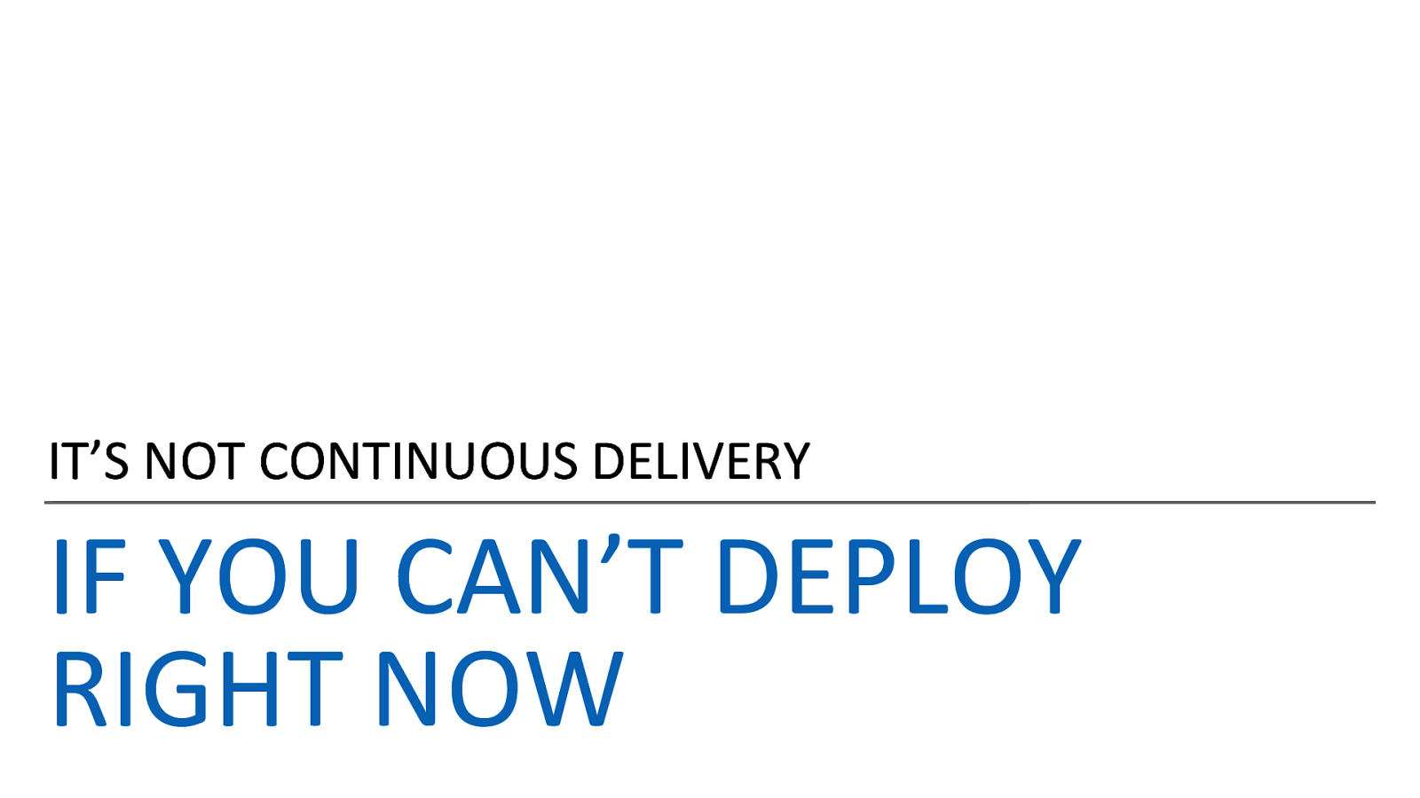 It's not Continuous Delivery if you can't deploy right now