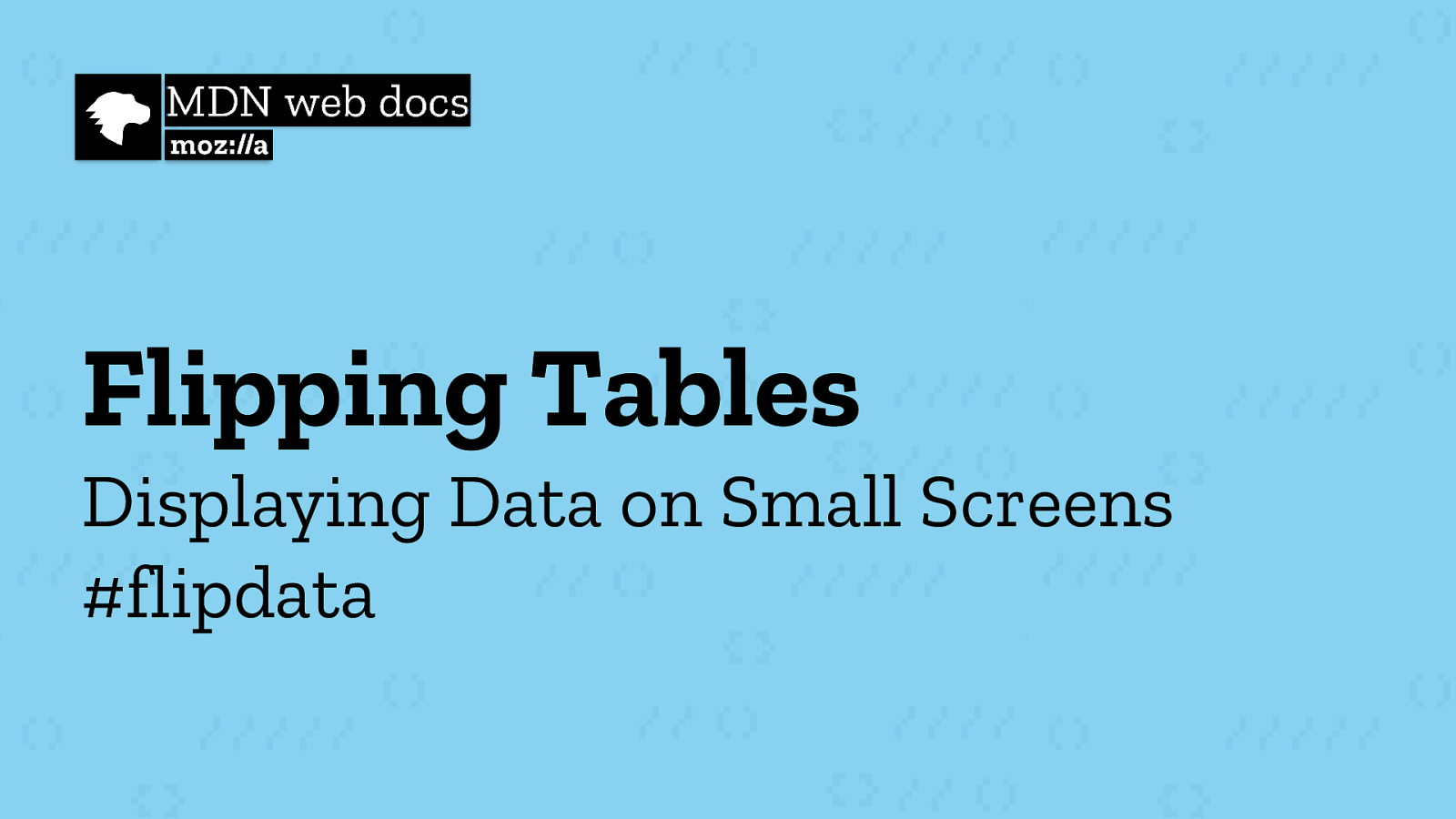 Flipping Tables: Displaying Data on Small Screens