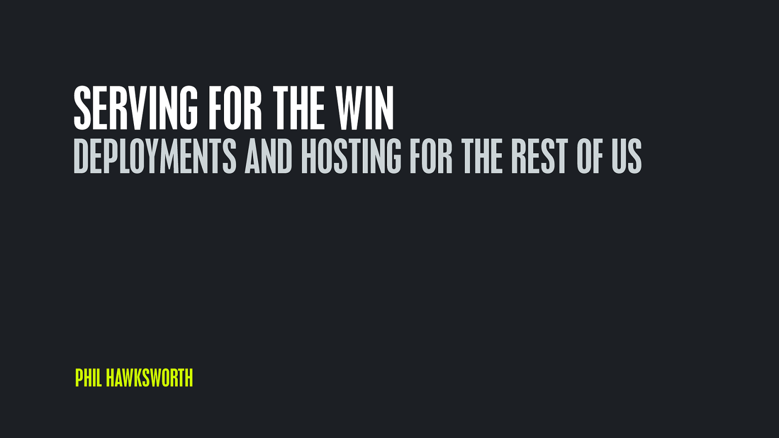 Serving for the win - Deploys and hosting for the rest of us by Phil Hawksworth