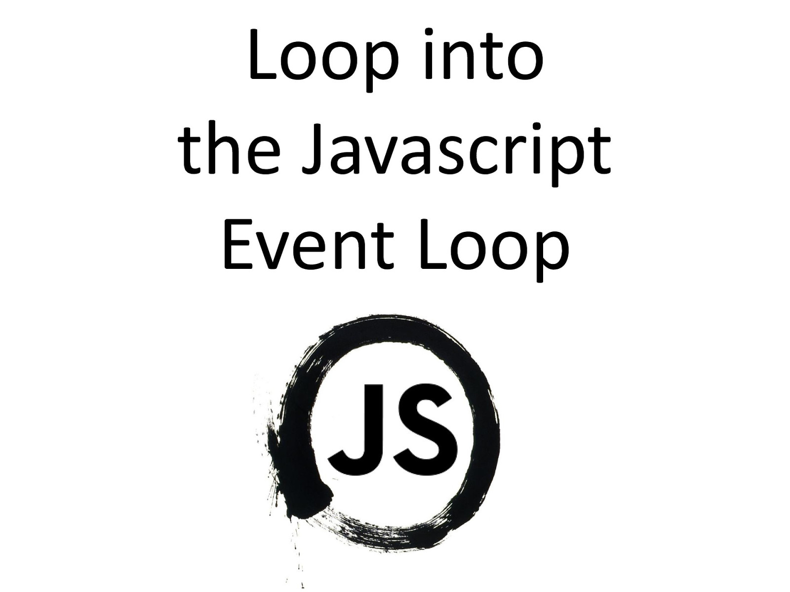 Loop into the Javascript Event Loop