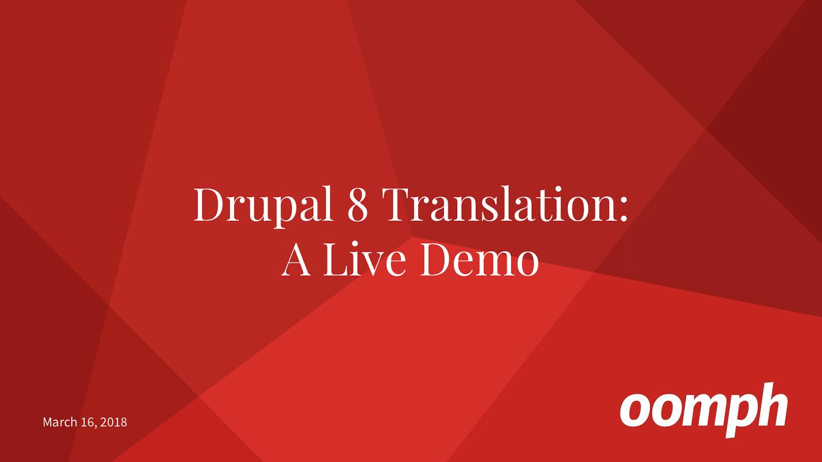 Drupal 8 Translation - A Live Demo