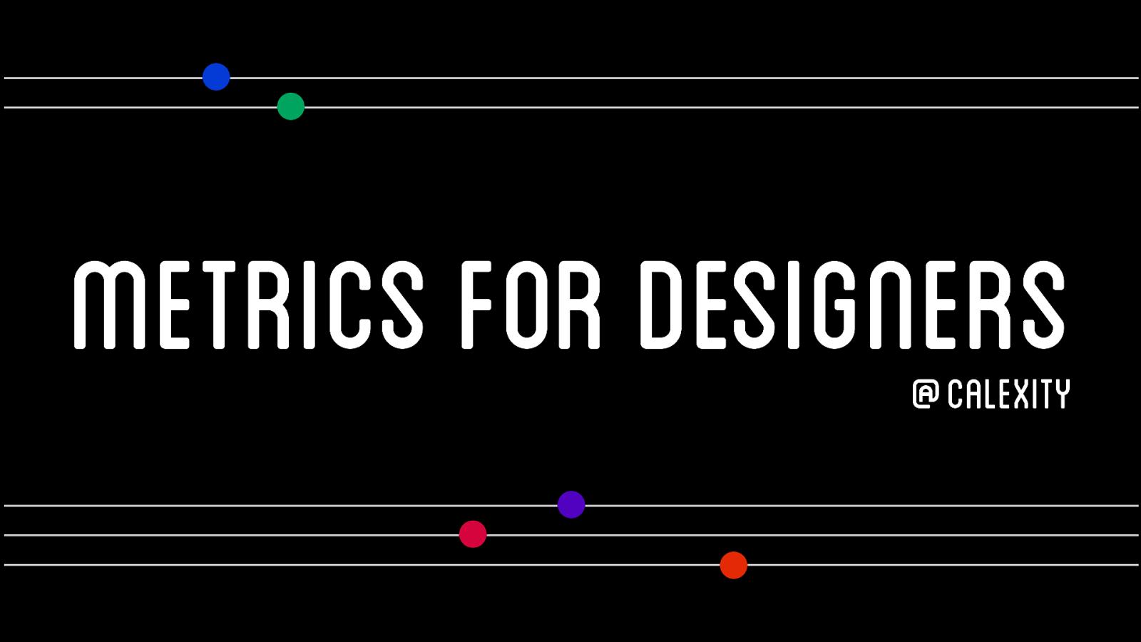 Metrics for Designers