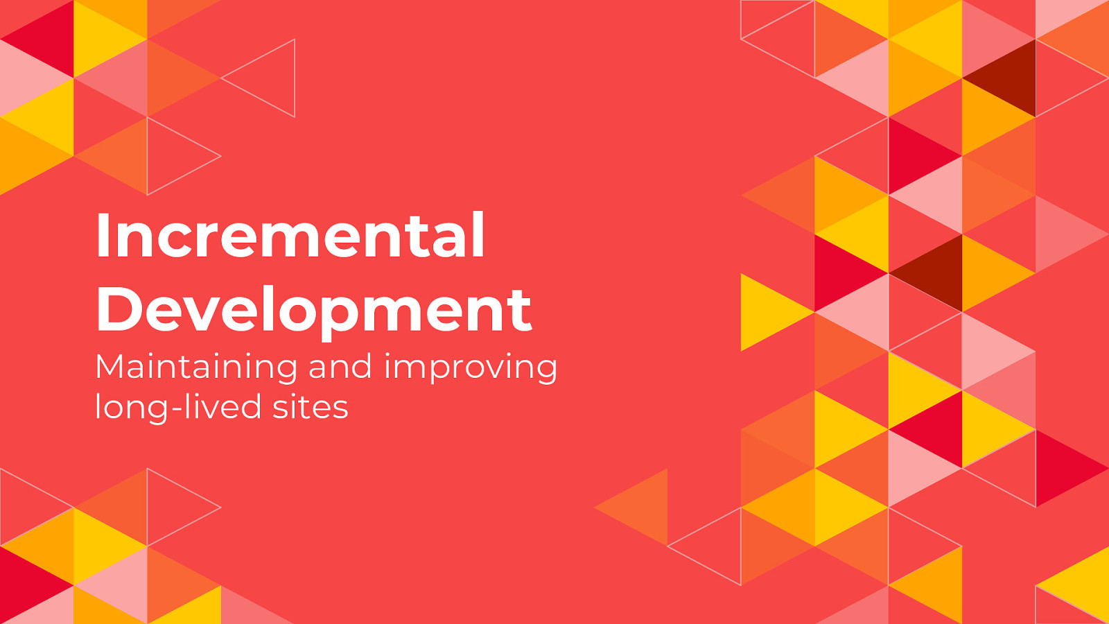 Incremental Development: Maintaining and improving long-lived site