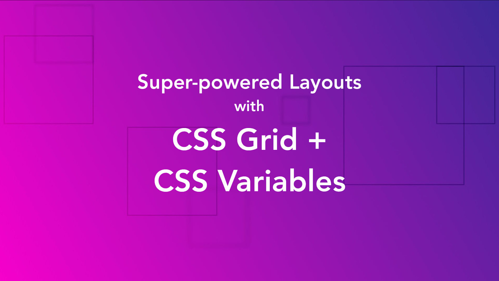Super-powered Layouts with CSS Grid and CSS Variables