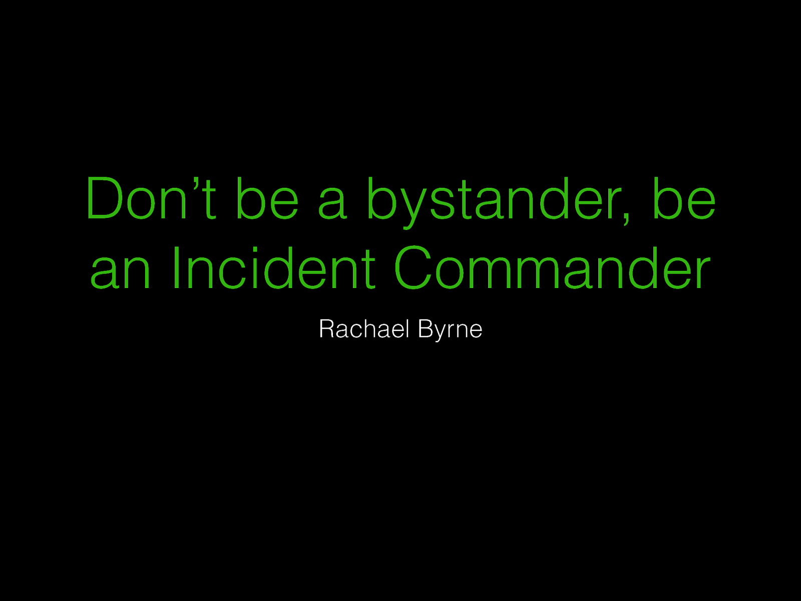 Don't Be a Bystander, Be an Incident Commander (Ignite)