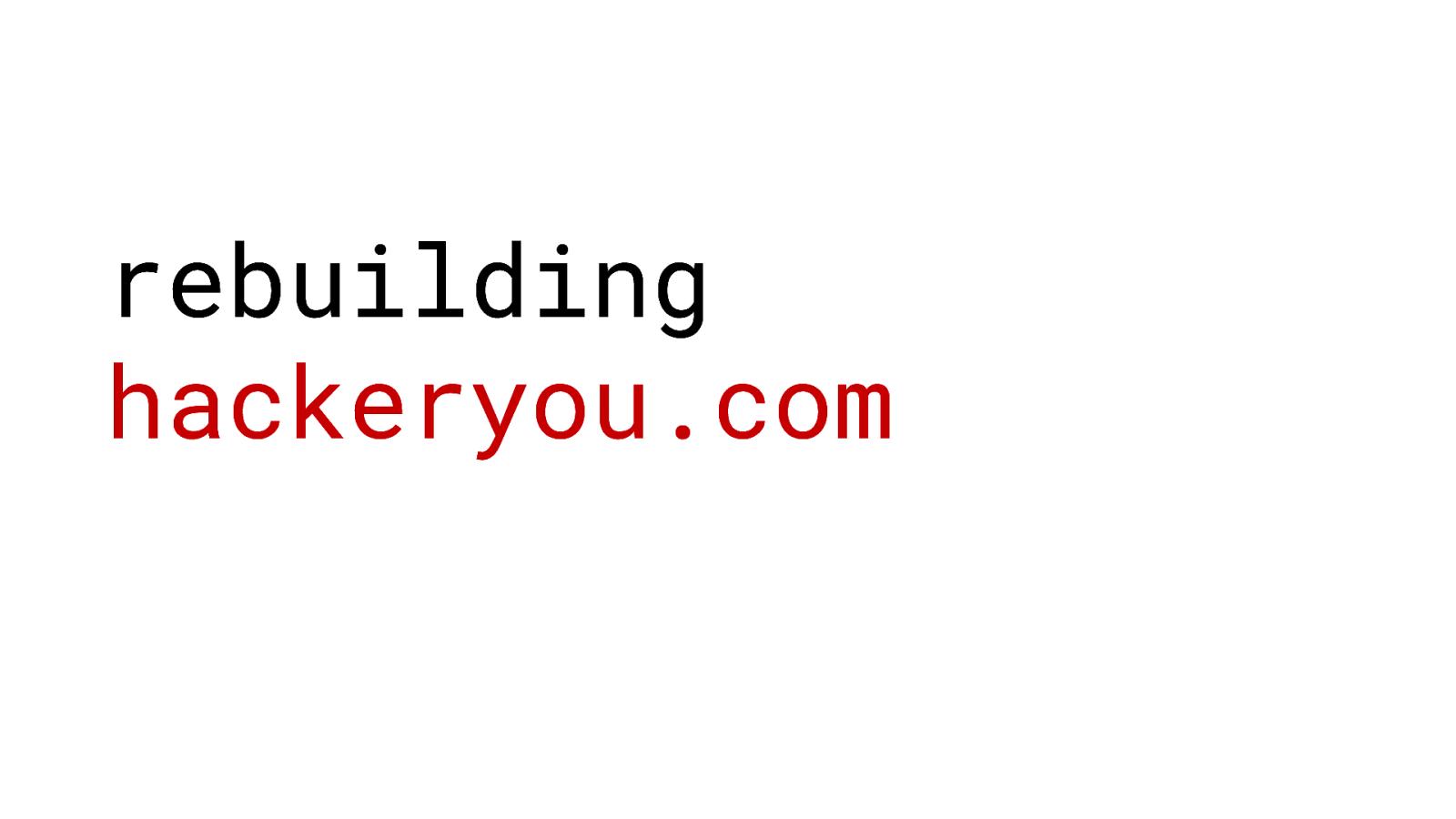 Rebuilding hackeryou.com