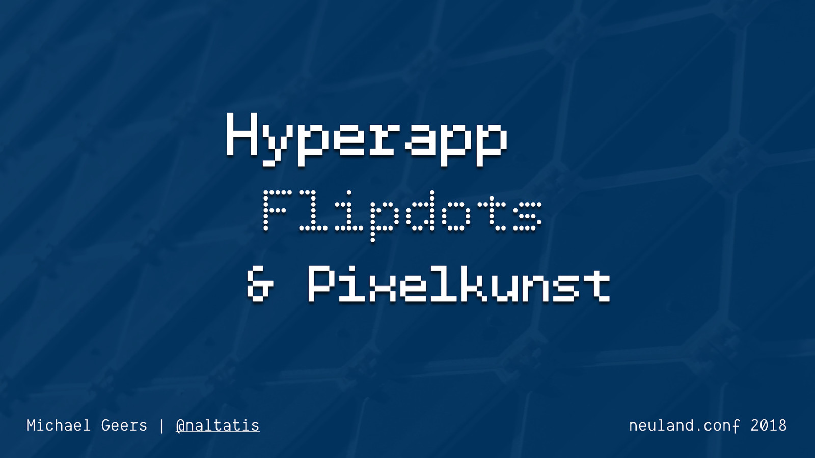 Hyperapp, Flipdots & Pixelkunst