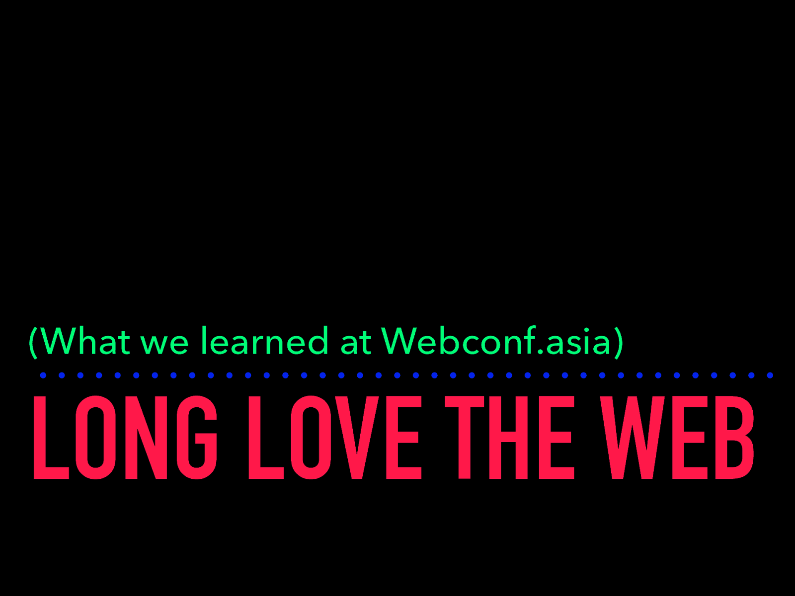 Long Love the Web (What we learned at Webconf.asia)