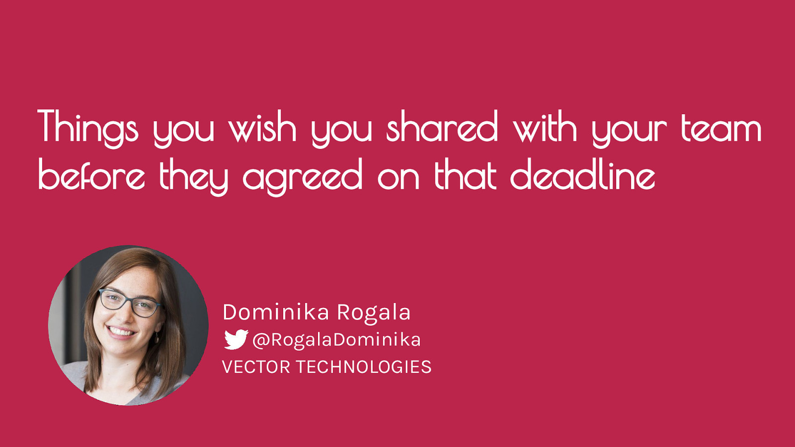 Things you wish you shared with your team before they agreed on that deadline