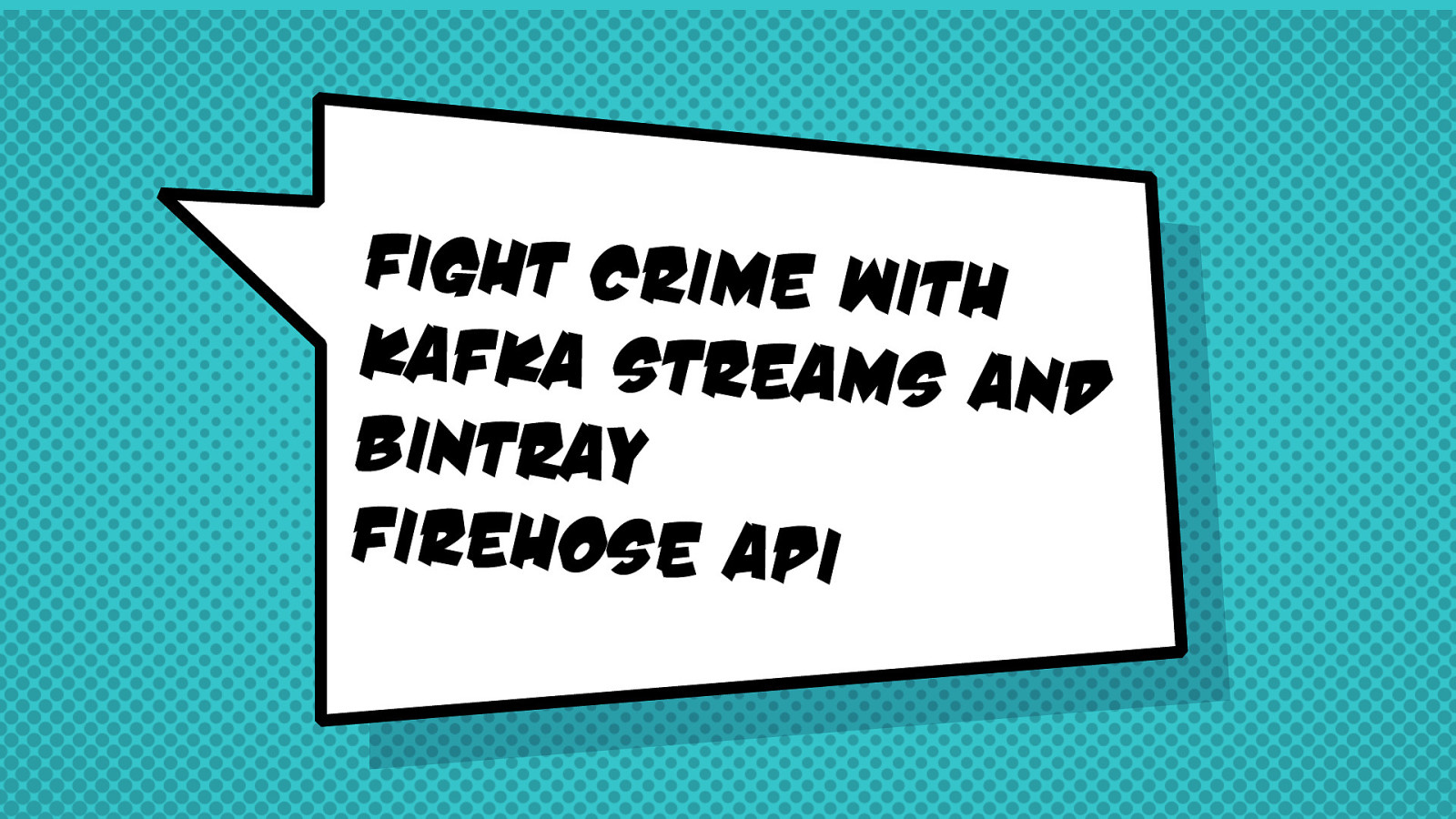 Fight Crime with Kafka Streams and the Bintray Firehose API