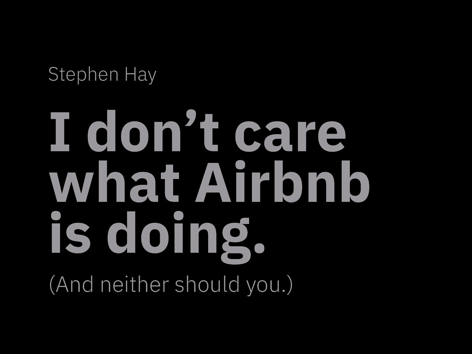 I don't care what Airbnb is doing. (And neither should you.)
