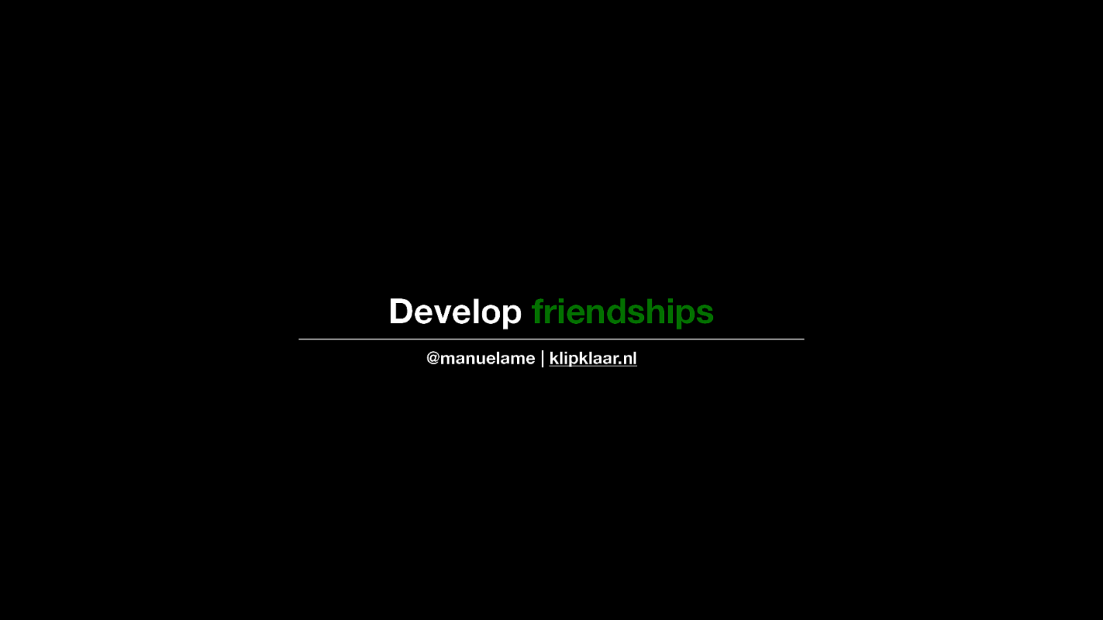 Develop friendships