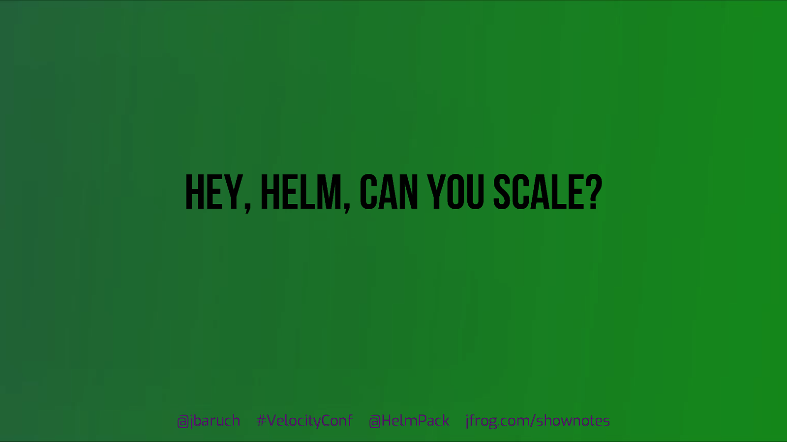 Hey, Helm, can you scale?