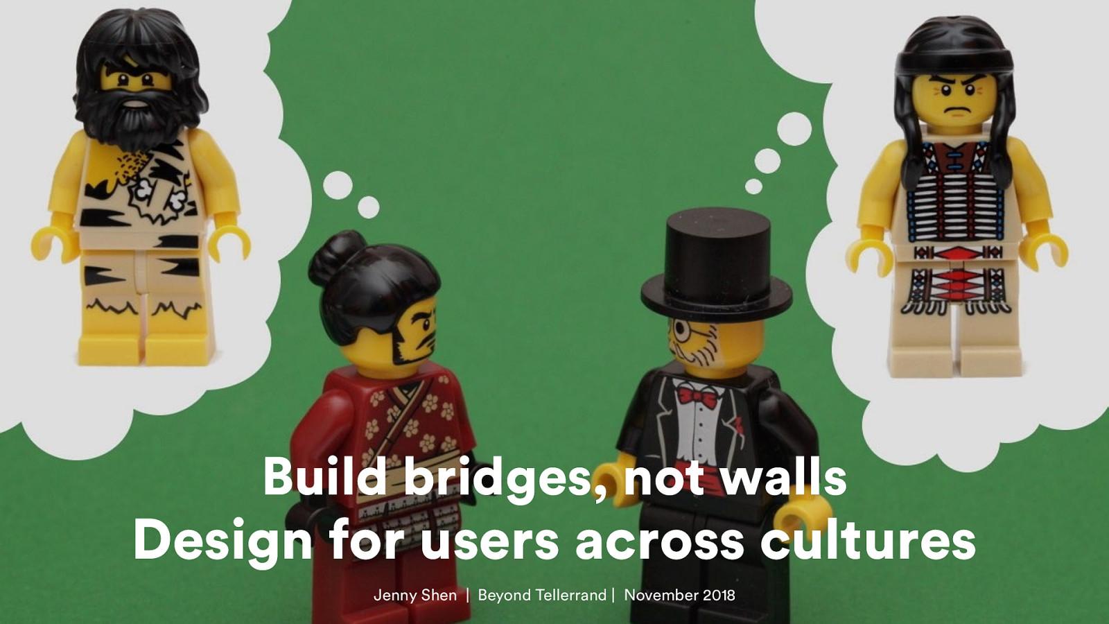 Build bridges, not walls—Design for users across cultures