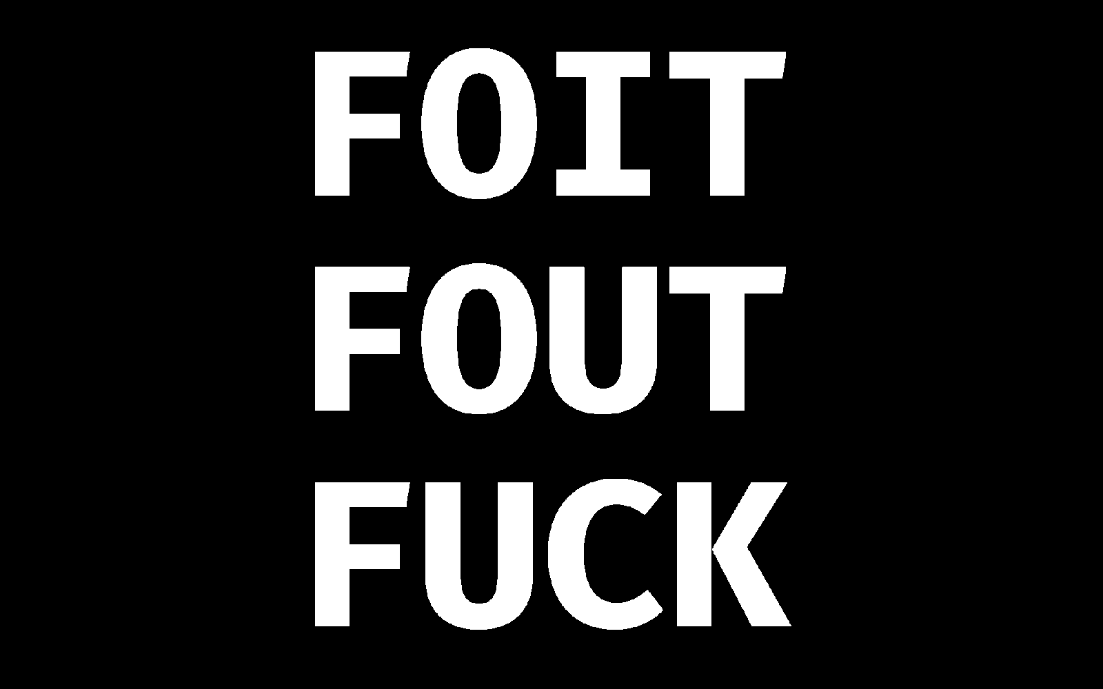 FOIT, FOUT, FUCK