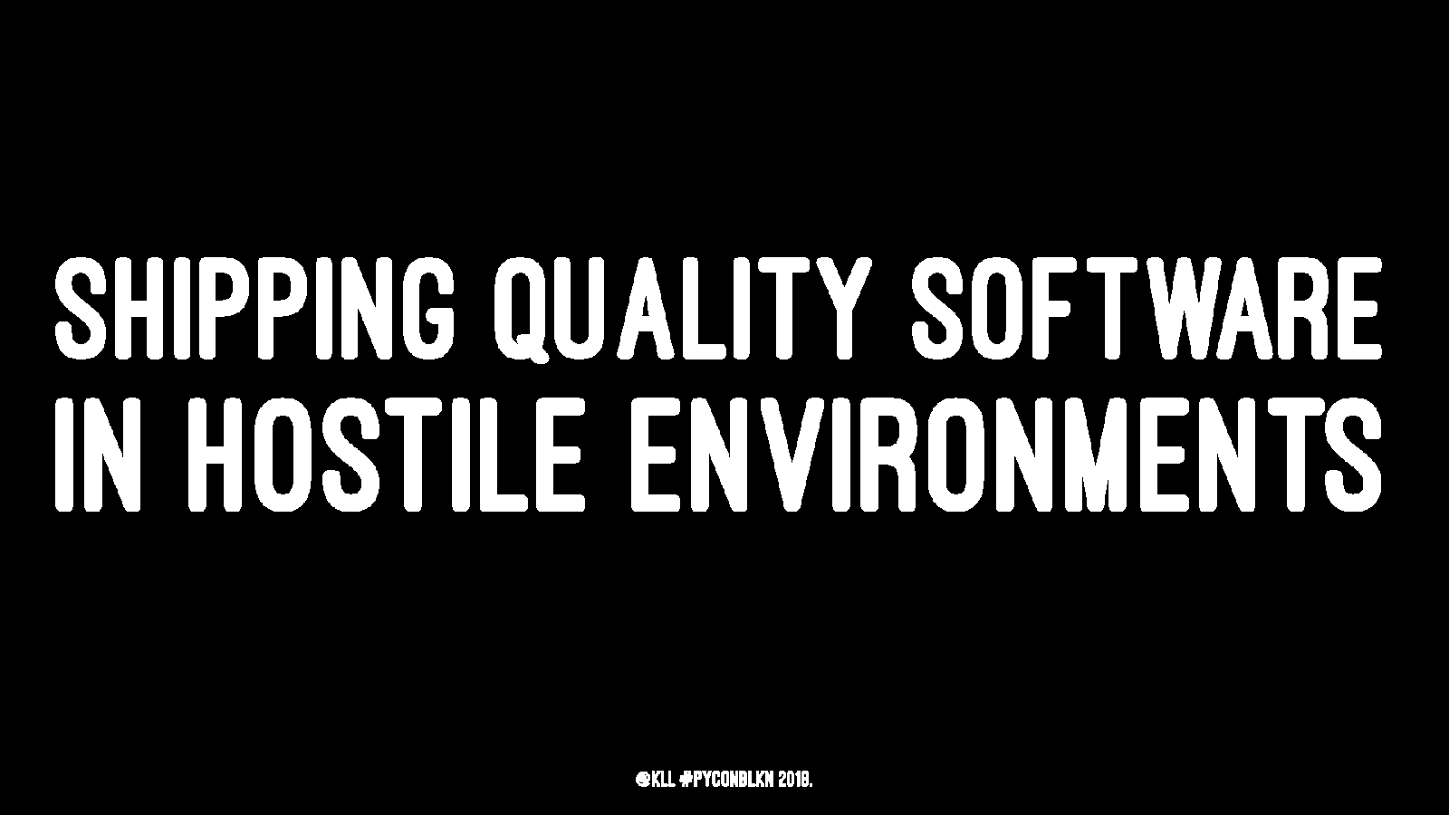 Shipping quality software in hostile environments
