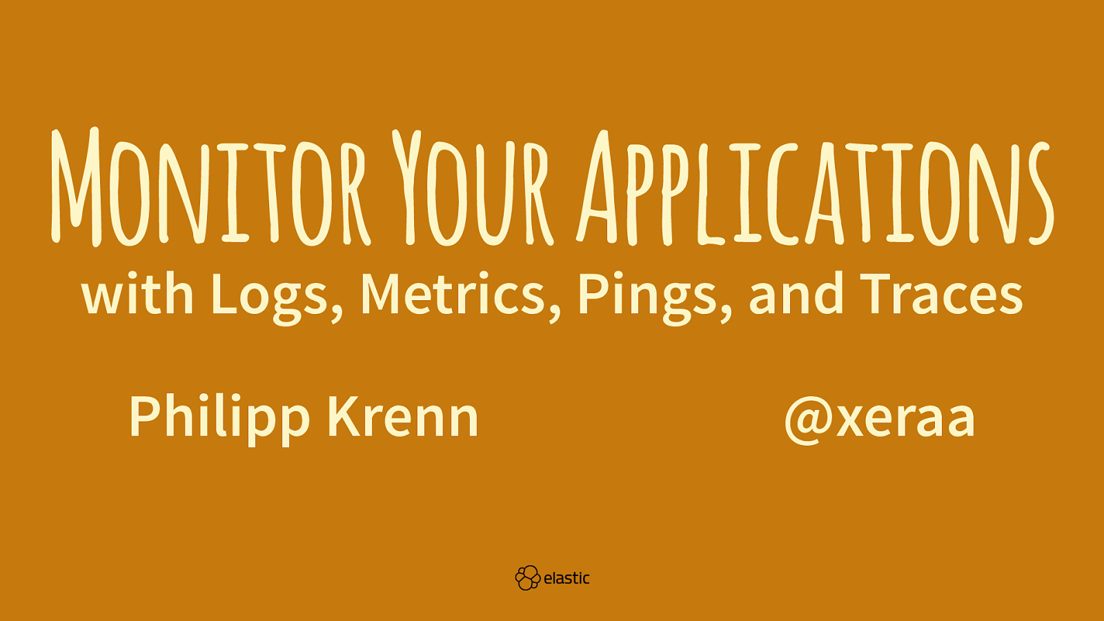 Monitor Your Applications with Logs, Metrics, Pings, and Traces (Workshop)
