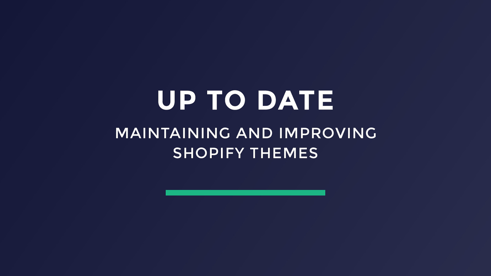 Up to Date: Maintaining and Improving Shopify Themes