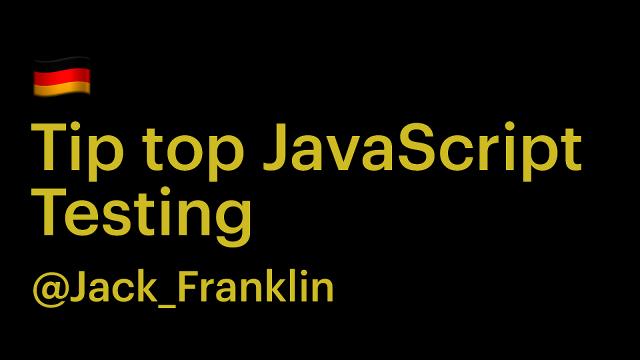 Tip top JavaScript Testing