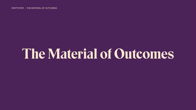 The Material of Outcomes