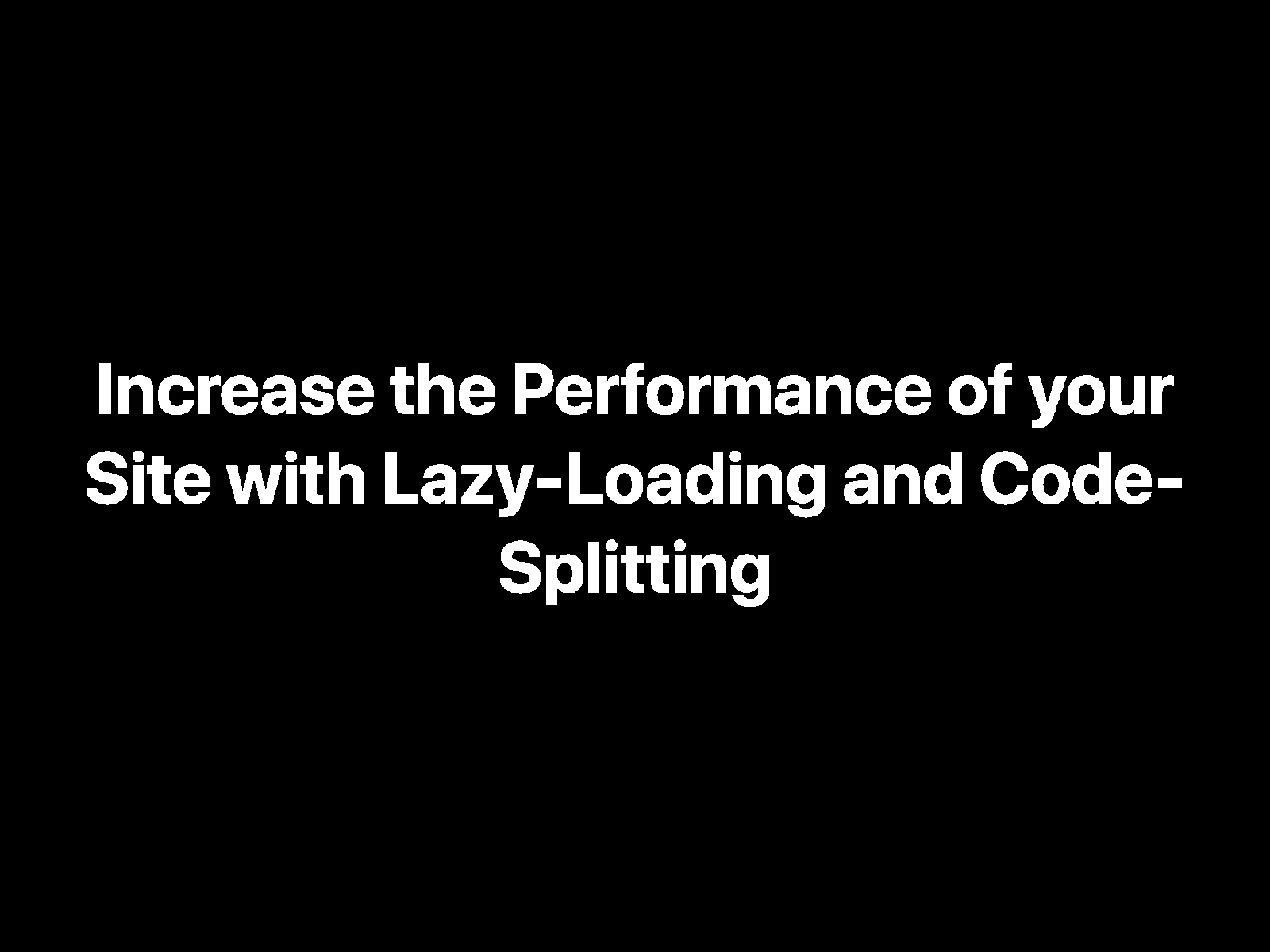 Increase the Performance of your Site with Lazy-Loading and Code-Splitting