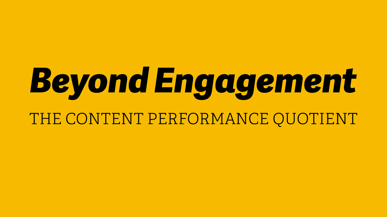 Beyond Engagement: the Content Performance Quotient
