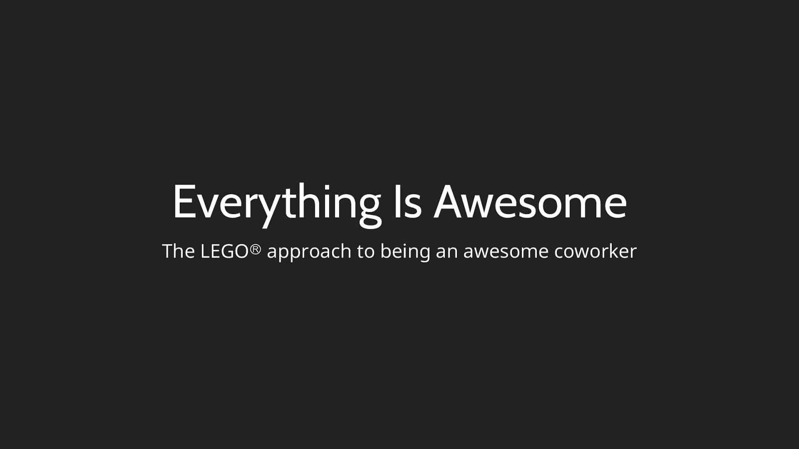 Everything is awesome: the LEGOⓇ approach to being an awesome coworker