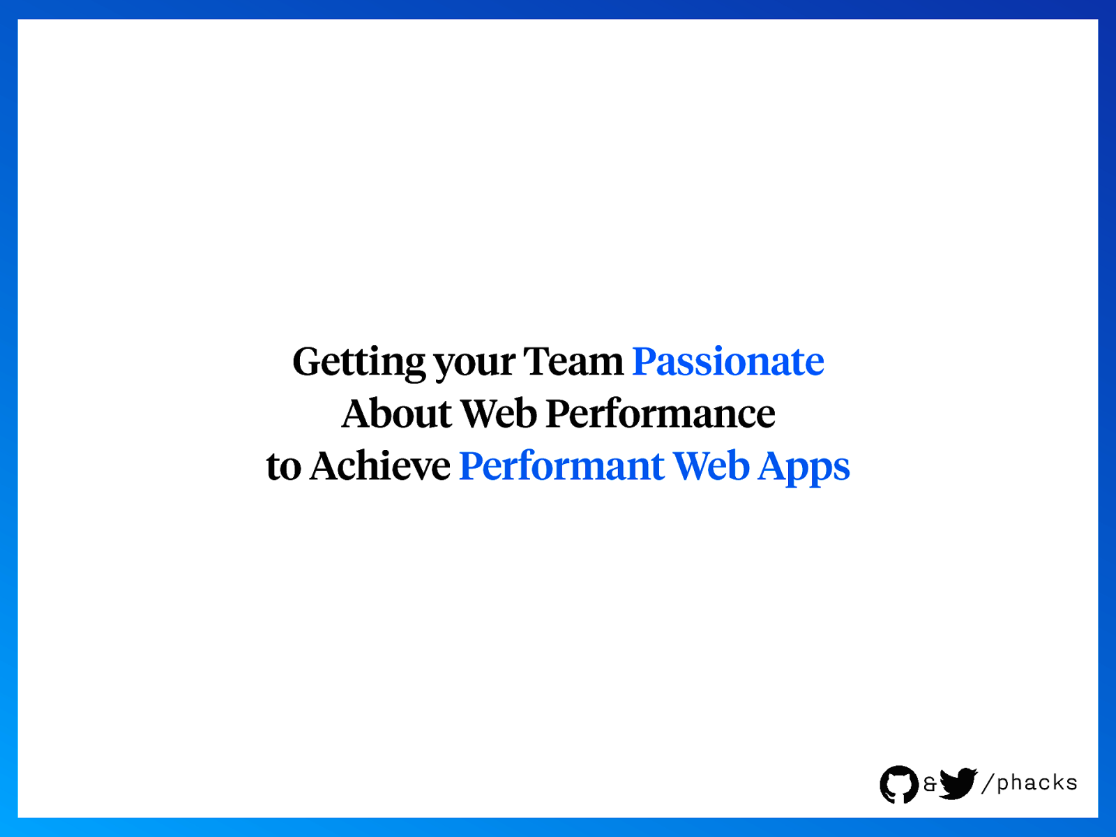 Getting your Team Passionate About Web Performance to Achieve Performant Web Apps
