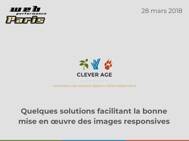 Slides from the talk « Quelques solutions facilitant la bonne mise en œuvre des images responsives »