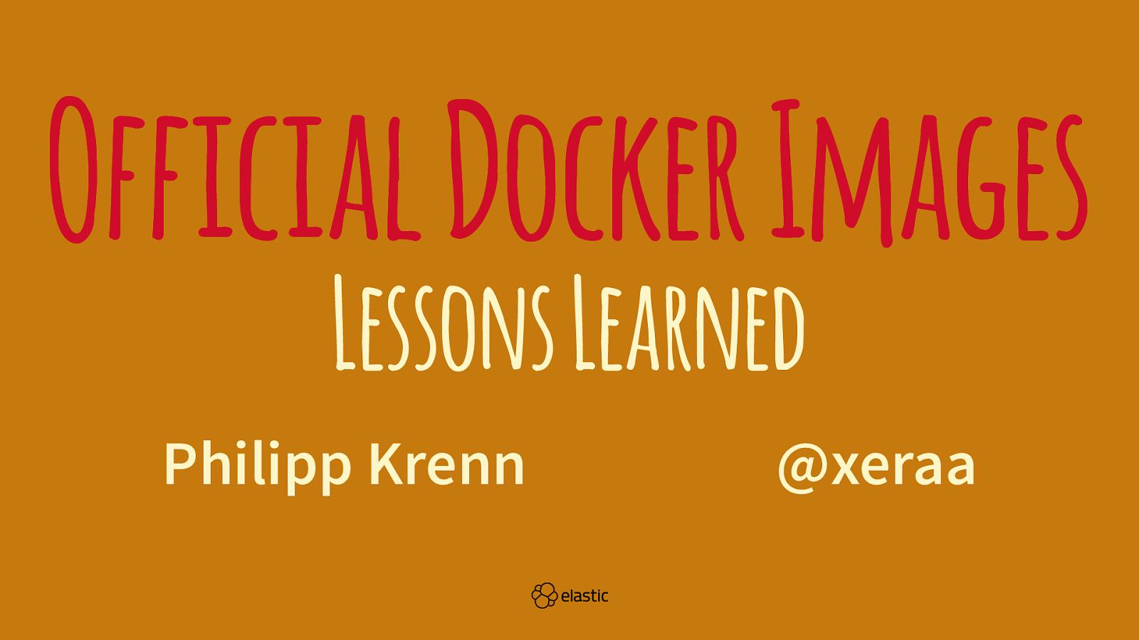 Official Docker Images – Lessons Learned by Philipp Krenn