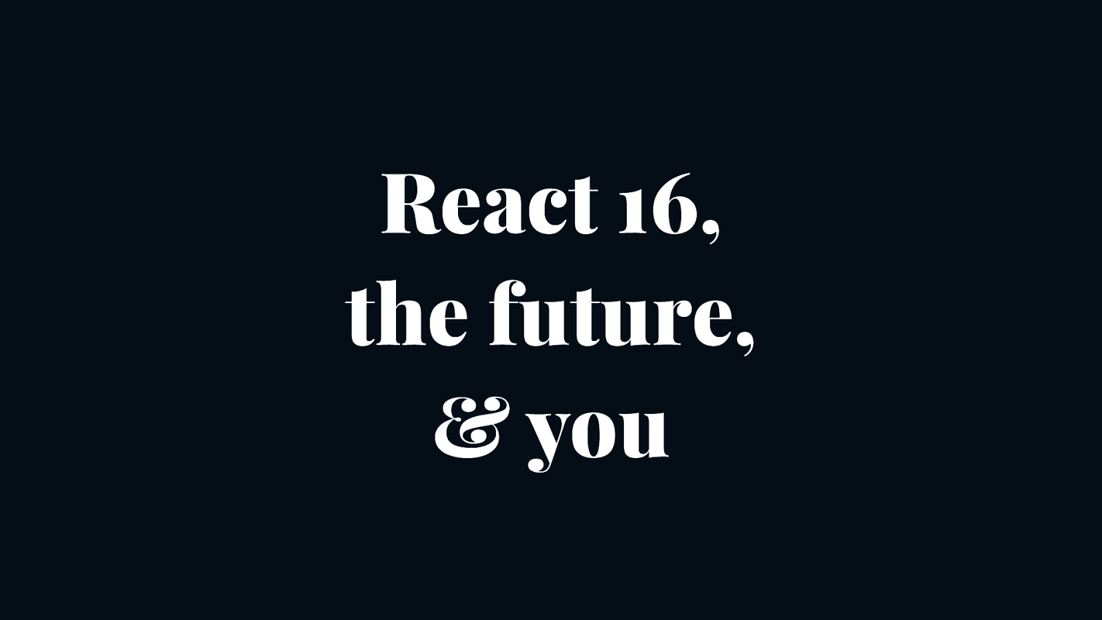 React 16, the future & you