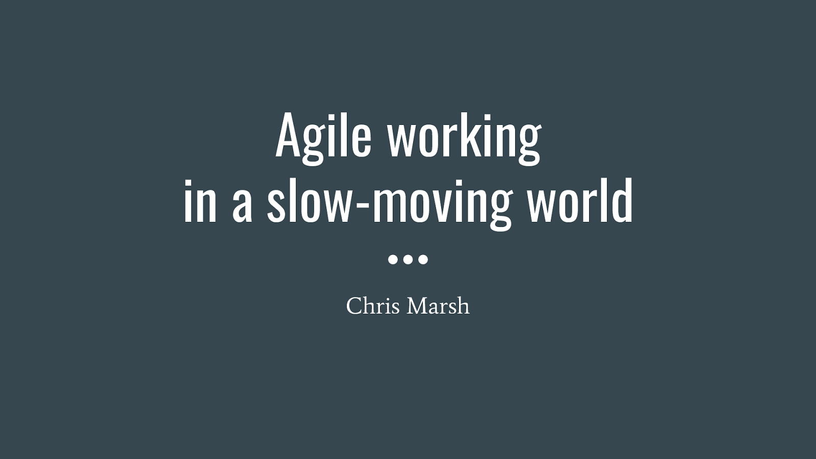 Agile working in a slow-moving world