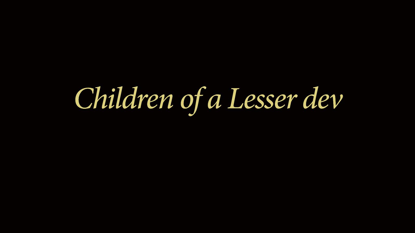 Children of a Lesser dev