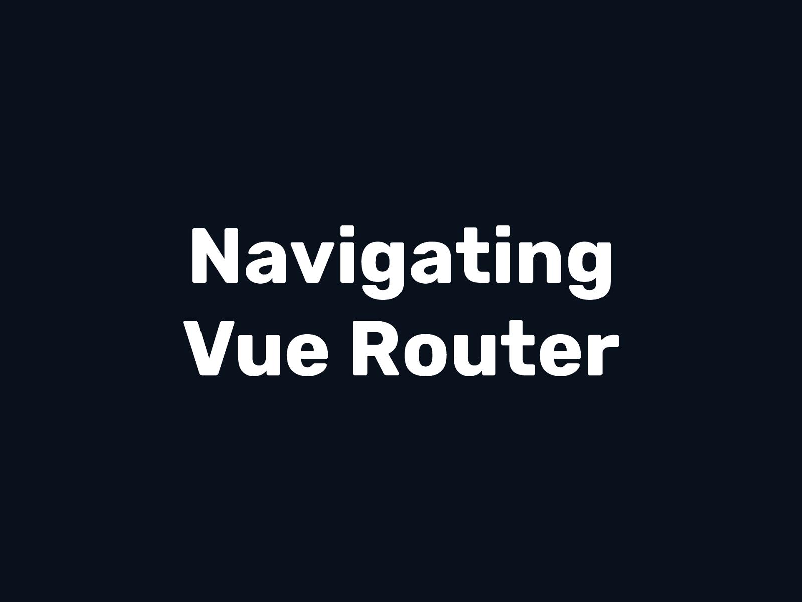 Navigating Vue Router