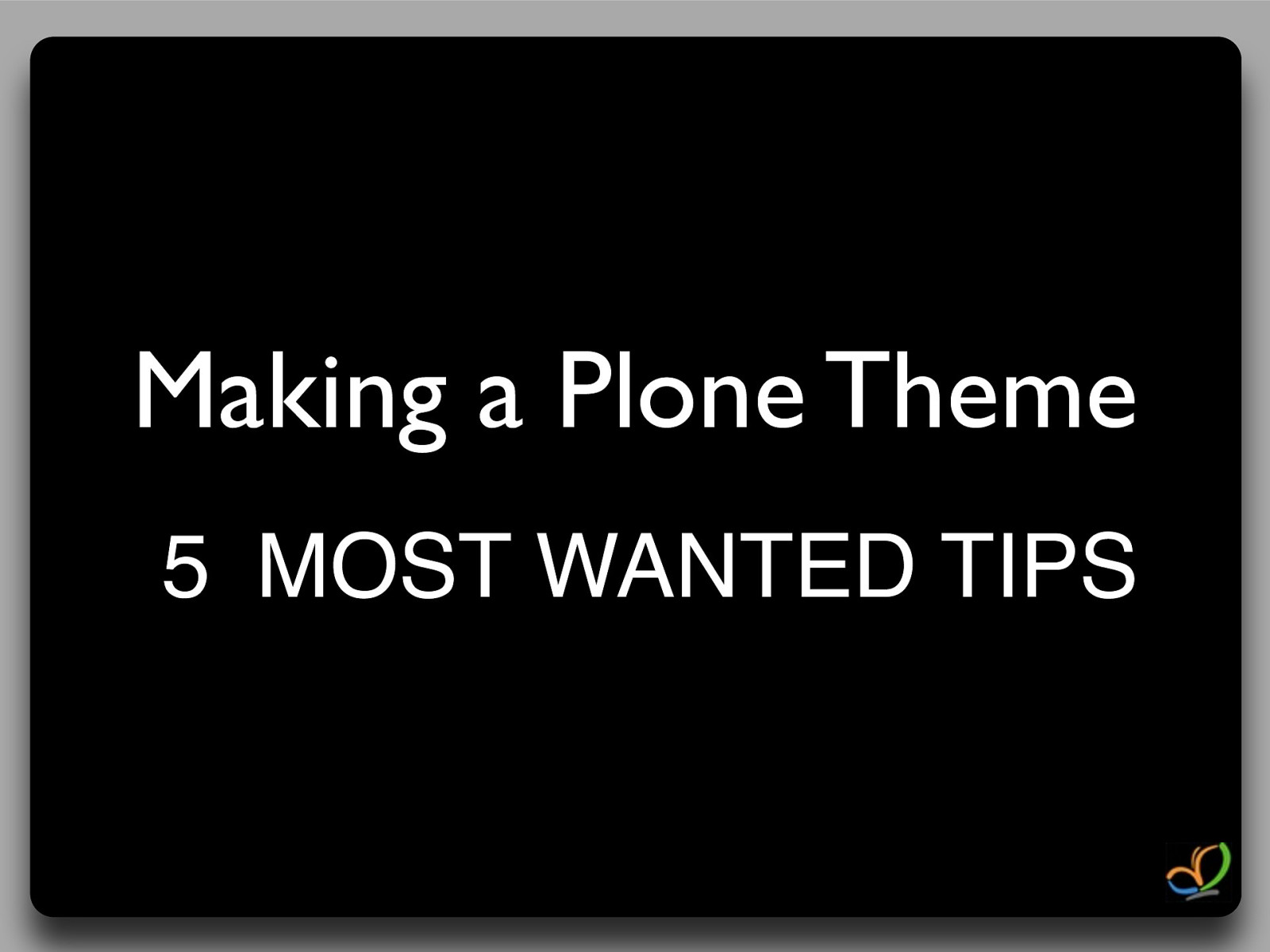 Making a Plone Theme. 5 Most Wanted Tips