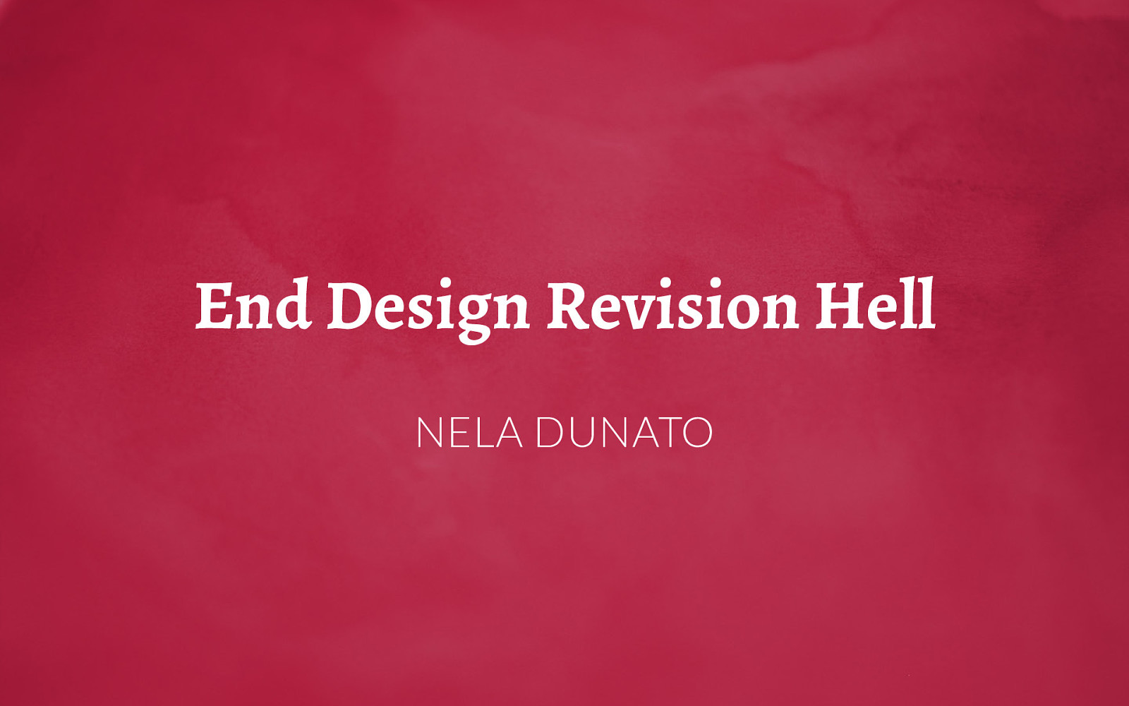 End Design Revision Hell
