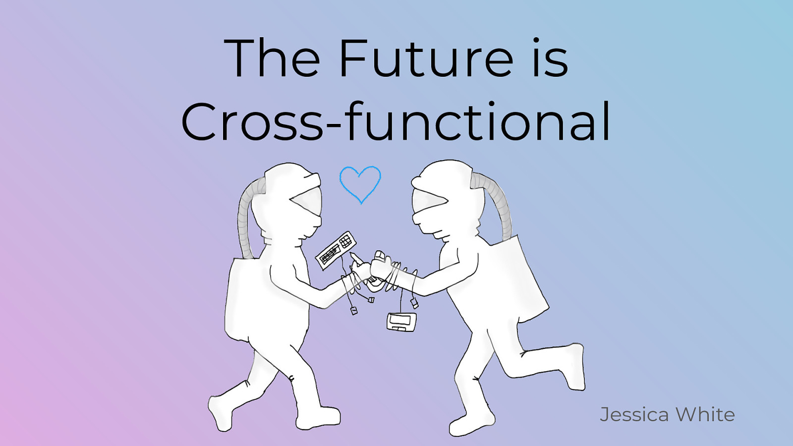 The Future is Cross-functional