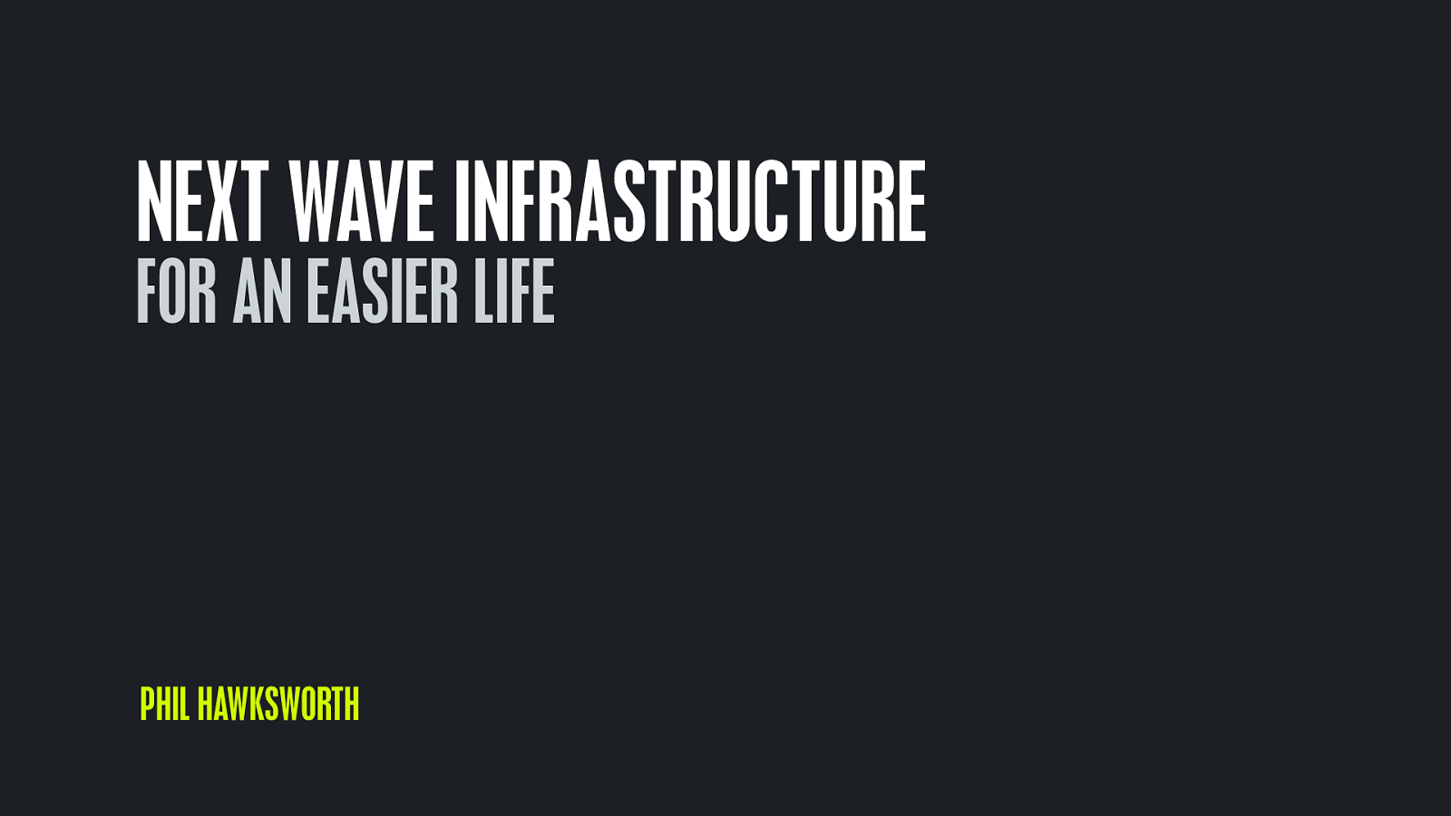 Next wave infrastructure – and how to use it for an easier life