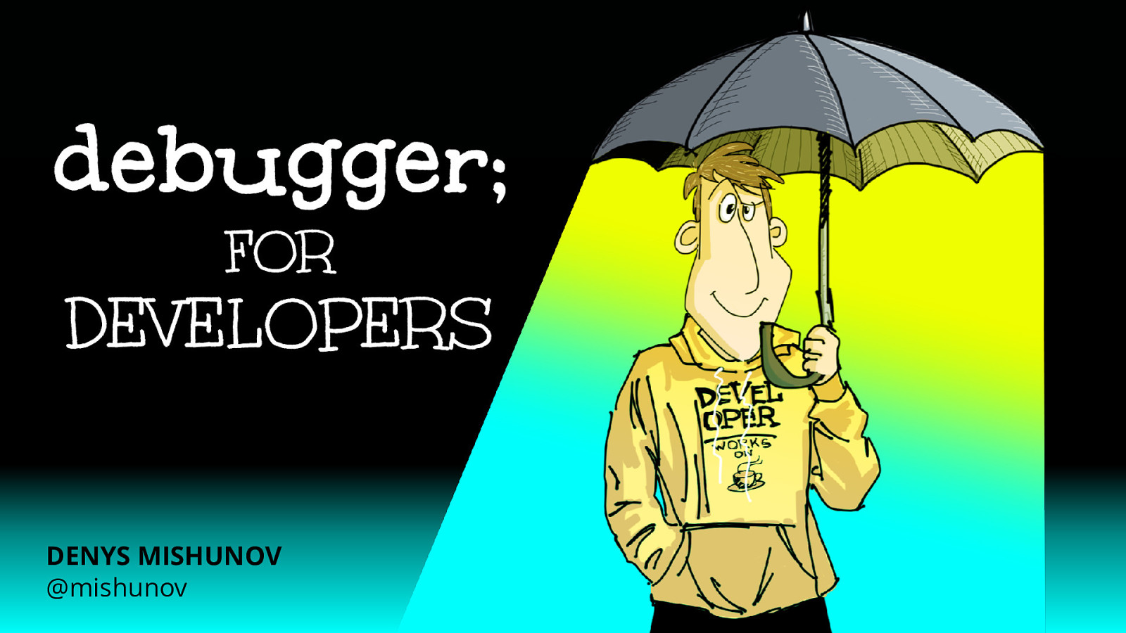 debugger; for developers