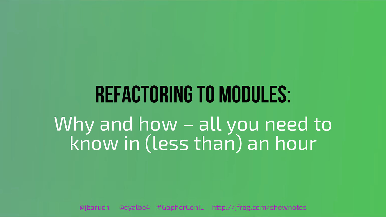 Refactoring to modules: Why and how – all you need to know in (less than) an hour by Baruch Sadogursky