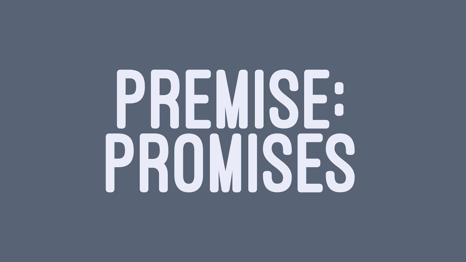 Premise: Promises