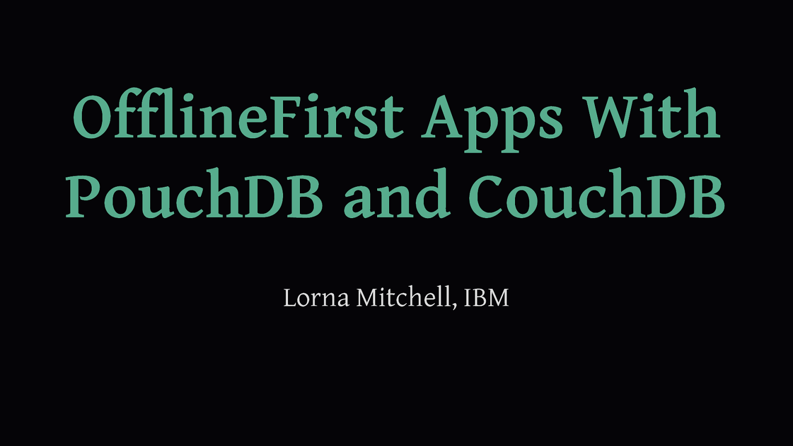 Offline First Apps with PouchDB and CouchDB