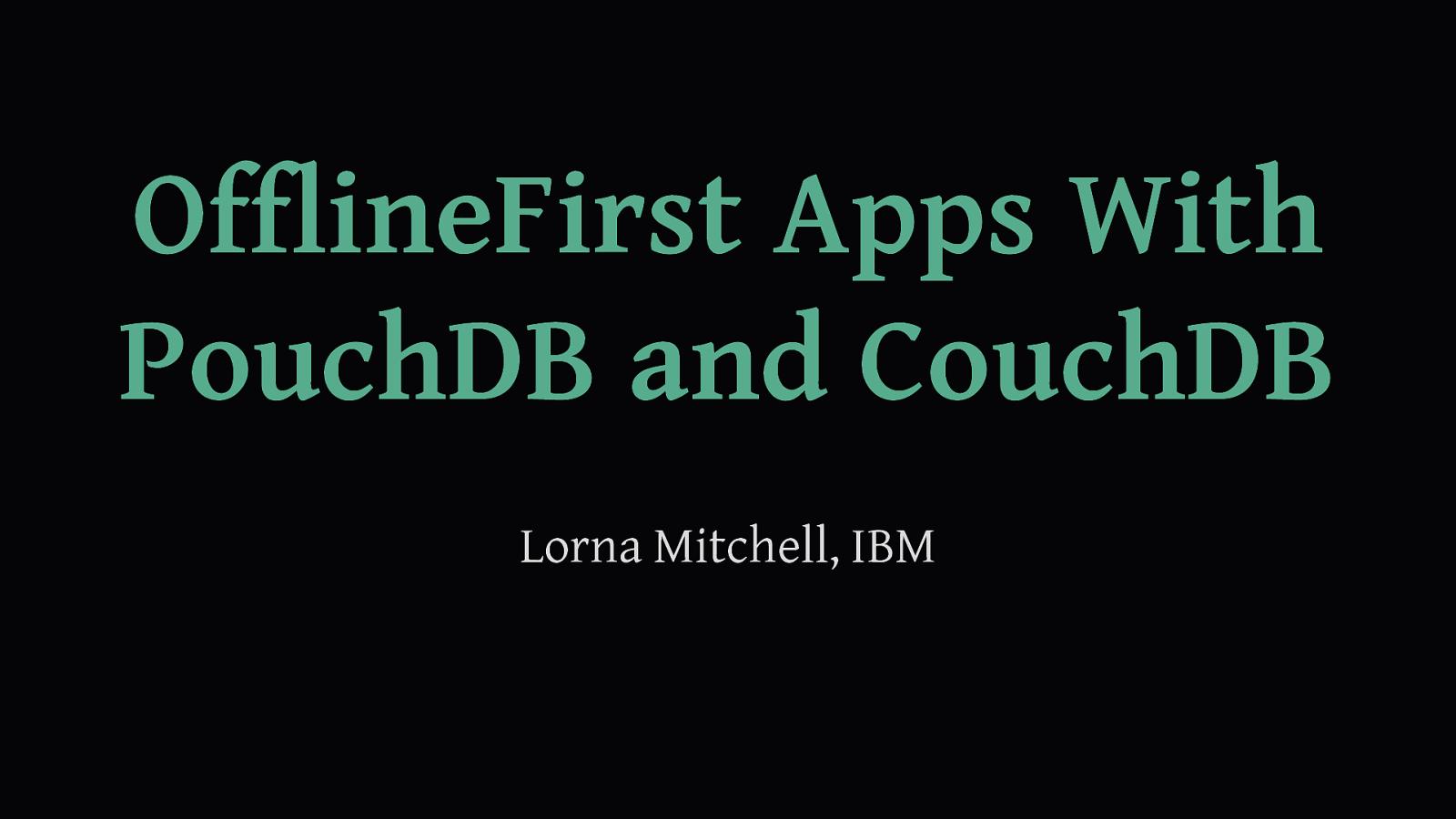 Offline First Apps with PouchDB andCouchDB